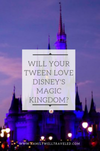 Will Your Tween Love Disney Magic Kingdom?